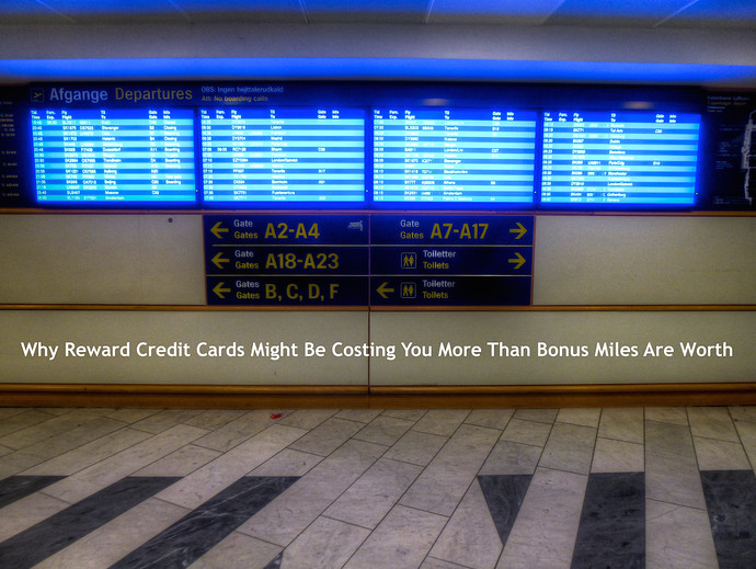 Why Reward Credit Cards Might Be Costing You More Than Bonus Miles Are Worth