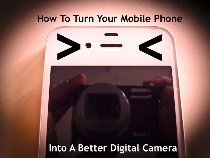 How To Turn Your Mobile Phone Into A Better Digital Camera