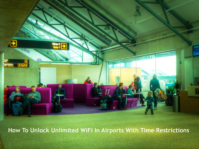 How To Unlock Unlimited WiFi In Airports With Time Restrictions